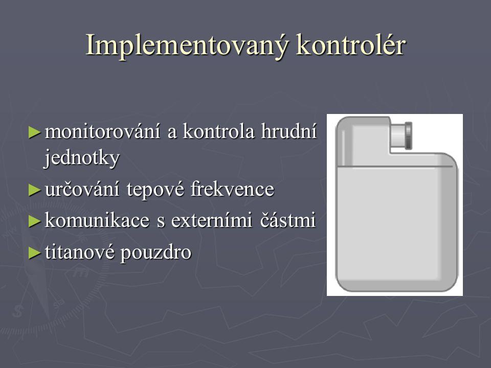 Implementovaný kontrolér ► monitorování a kontrola hrudní jednotky ► určování tepové frekvence ► komunikace s externími částmi ► titanové pouzdro