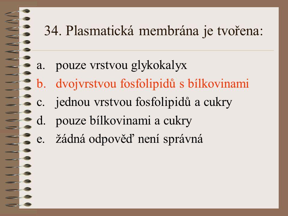 33. Plasmolýzu lze snadno demonstrovat na rostlinné buňce a.z důvodů specifické struktury rostlinné plasmatické membrány b.protože osmotické jevy se v