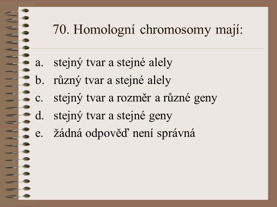 69. Alela a.se vždy vyskytuje ve dvou formách b.je jednotkou fenotypu c.je konkrétní forma genu d.se vždy vyskytuje ve více než dvou formách e.žádná o