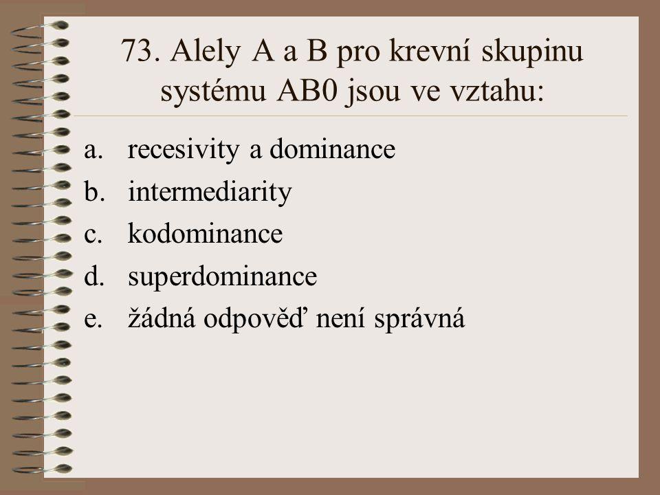 72. Při dihybridismu s úplnou dominancí nacházíme v F2 následujcící počet různých fenotypů: a.1 b.2 c.3 d.4 e.žádná odpověď není správná