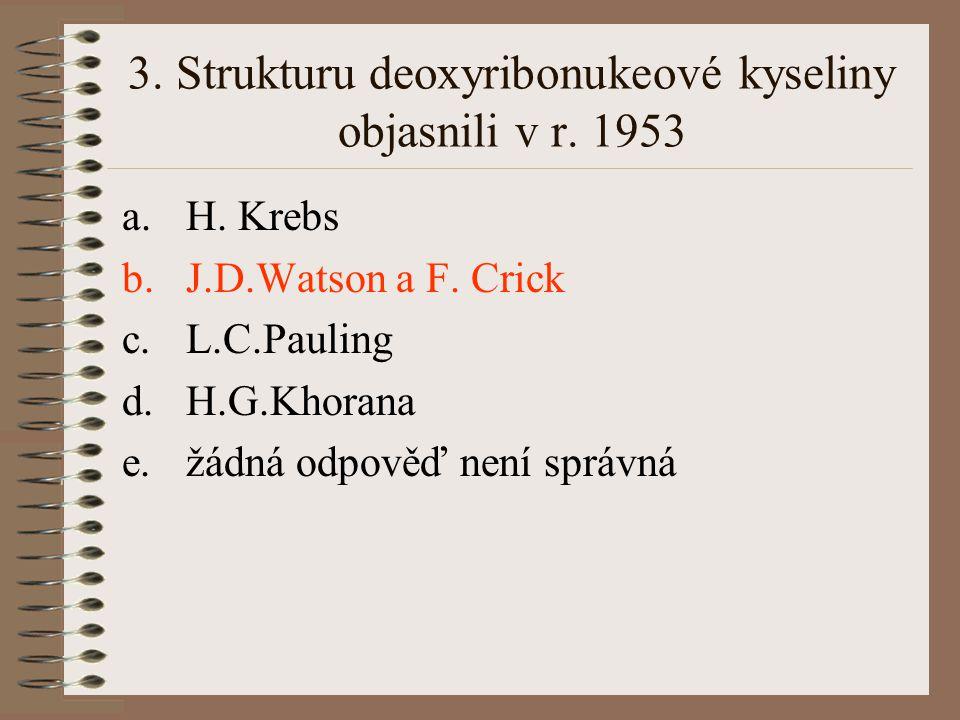 2. Které z uvedených historických dat je správné: a.Robert Koch objevil v r. 1952 původce tuberkulózy b.J.D.Watson a F.Crick objevili v r. 1962 dvouvl