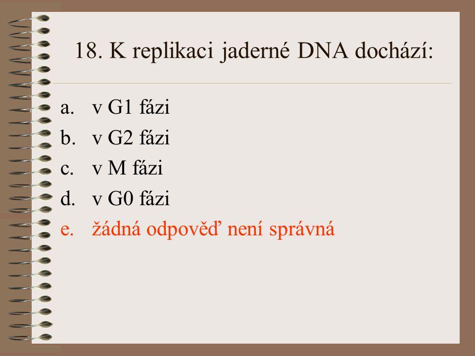 17. Ve kterých buněčných strukturách probíhá syntéza bílkovin: a.v lyzosomech b.ve vakuolách rostlinných buněk c.v mitochondriích a chloroplastech d.v
