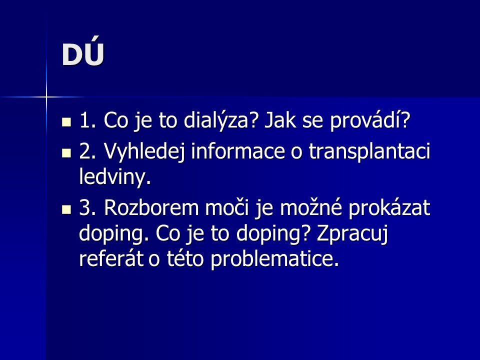 DÚ 1. Co je to dialýza? Jak se provádí? 1. Co je to dialýza? Jak se provádí? 2. Vyhledej informace o transplantaci ledviny. 2. Vyhledej informace o tr