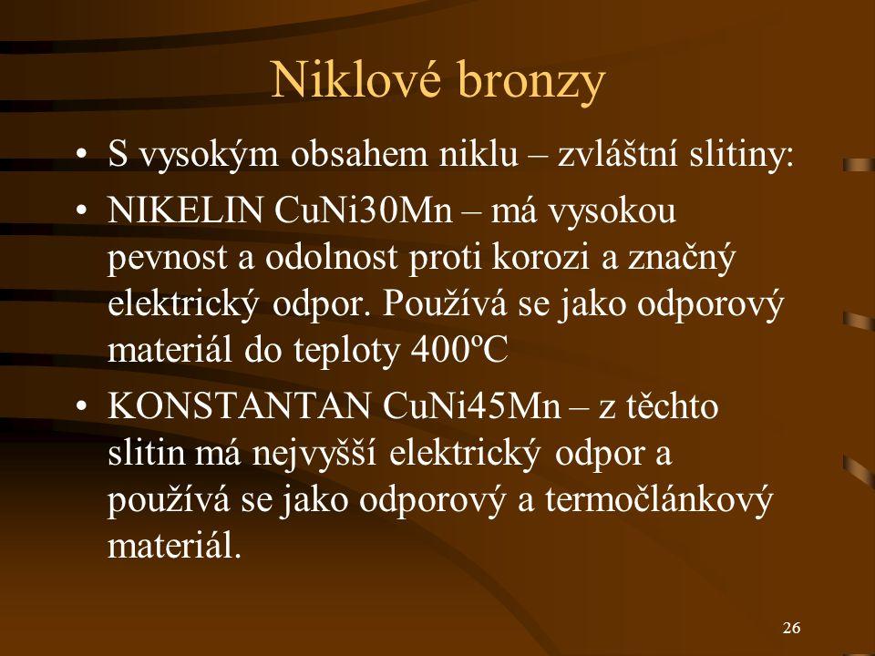 26 Niklové bronzy S vysokým obsahem niklu – zvláštní slitiny: NIKELIN CuNi30Mn – má vysokou pevnost a odolnost proti korozi a značný elektrický odpor.