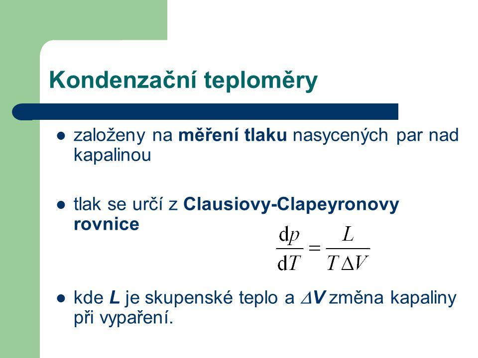 Kondenzační teploměry založeny na měření tlaku nasycených par nad kapalinou tlak se určí z Clausiovy-Clapeyronovy rovnice kde L je skupenské teplo a 