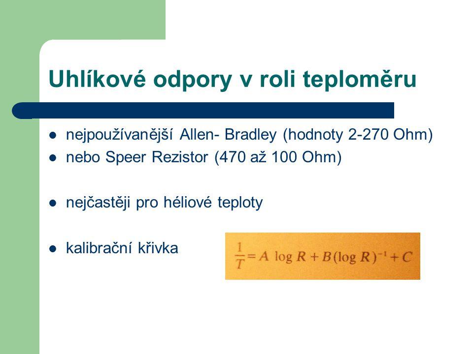 Uhlíkové odpory v roli teploměru nejpoužívanější Allen- Bradley (hodnoty 2-270 Ohm) nebo Speer Rezistor (470 až 100 Ohm) nejčastěji pro héliové teplot