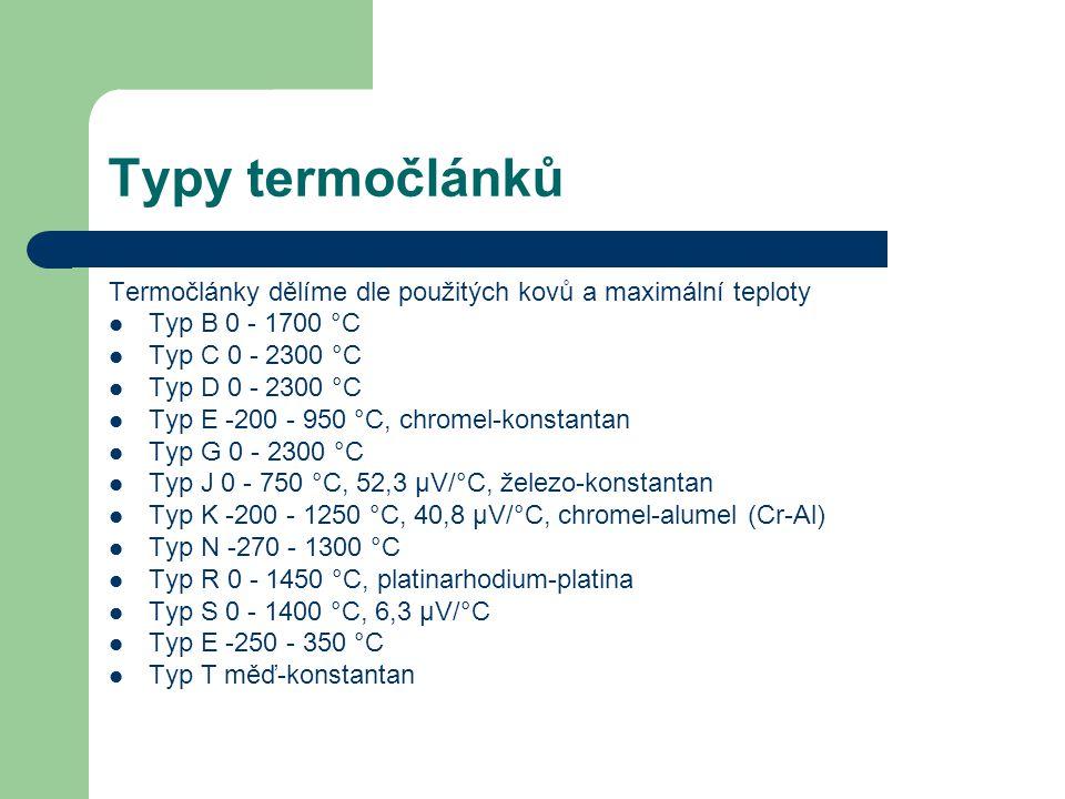 Typy termočlánků Termočlánky dělíme dle použitých kovů a maximální teploty Typ B 0 - 1700 °C Typ C 0 - 2300 °C Typ D 0 - 2300 °C Typ E -200 - 950 °C,