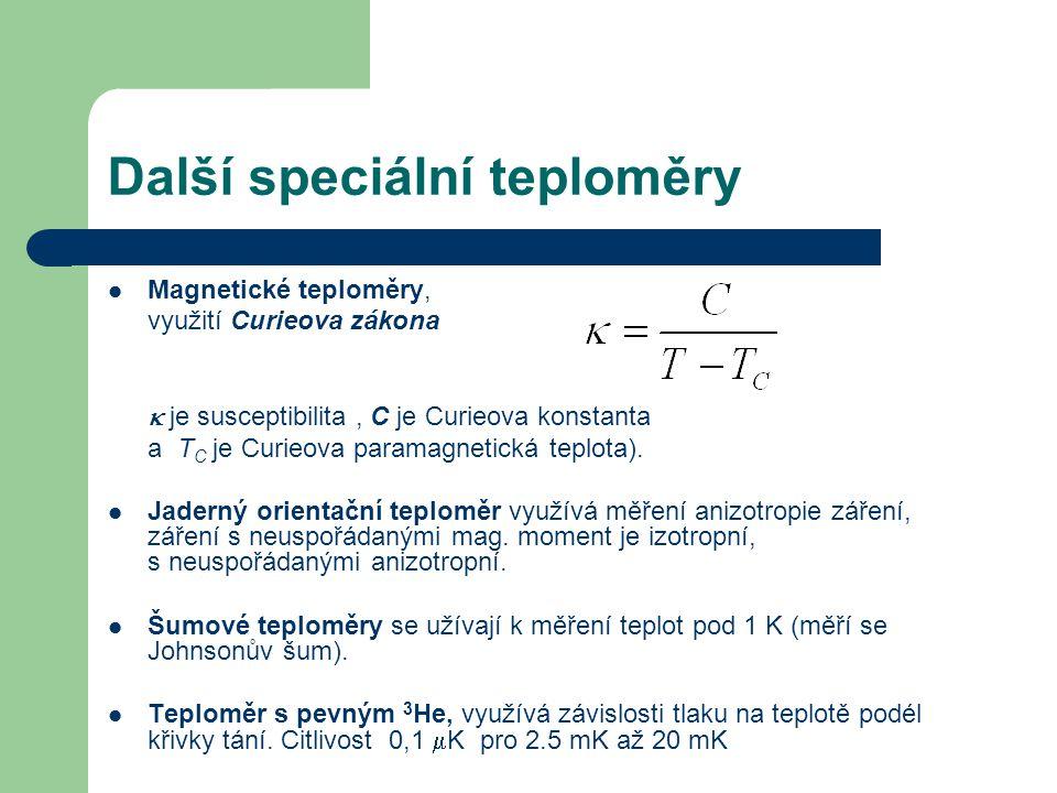 Další speciální teploměry Magnetické teploměry, využití Curieova zákona  je susceptibilita, C je Curieova konstanta a T C je Curieova paramagnetická