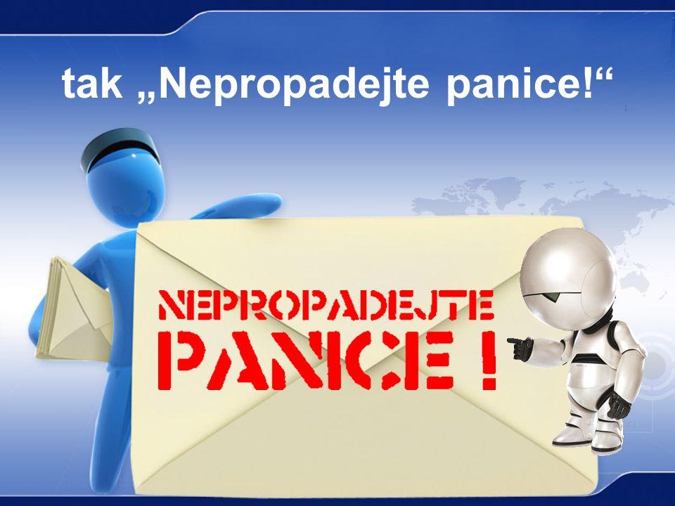 """tak """"Nepropadejte panice!"""""""