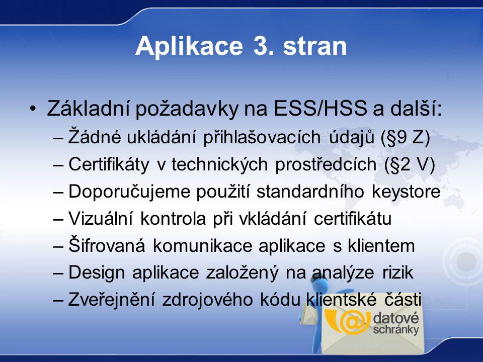 Aplikace 3. stran Základní požadavky na ESS/HSS a další: –Žádné ukládání přihlašovacích údajů (§9 Z) –Certifikáty v technických prostředcích (§2 V) –D