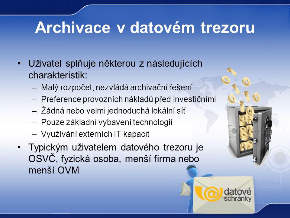 Archivace v datovém trezoru Uživatel splňuje některou z následujících charakteristik: –Malý rozpočet, nezvládá archivační řešení –Preference provozníc