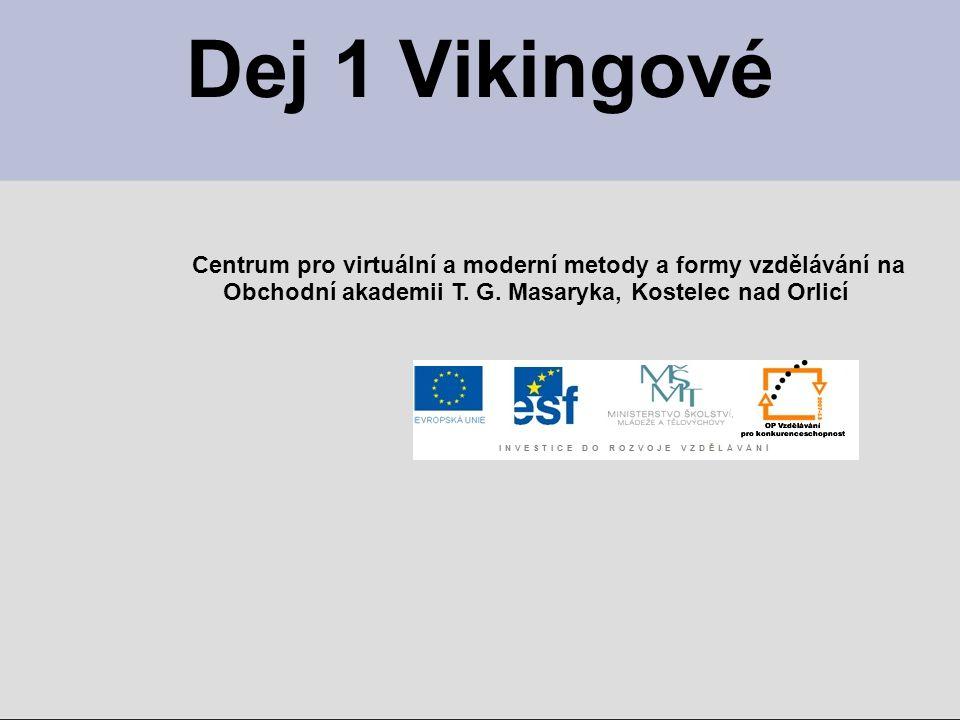 Dej 1 Vikingové Centrum pro virtuální a moderní metody a formy vzdělávání na Obchodní akademii T.