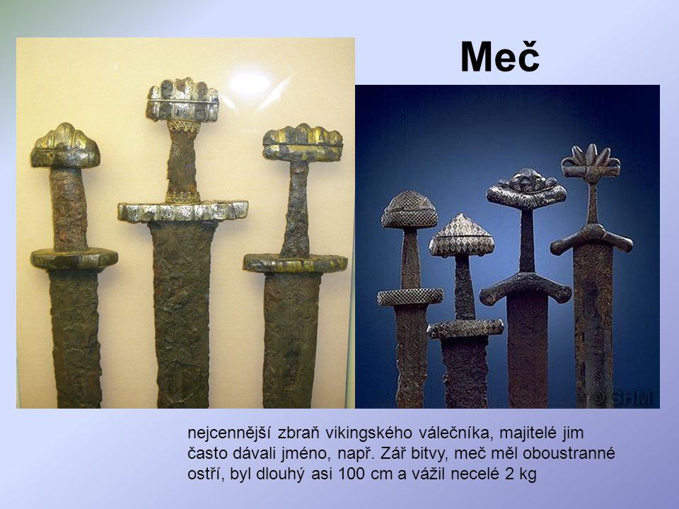 Meč nejcennější zbraň vikingského válečníka, majitelé jim často dávali jméno, např.