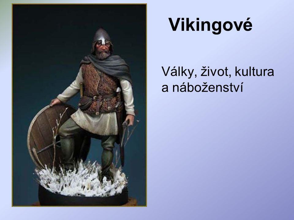 Vikingové Války, život, kultura a náboženství