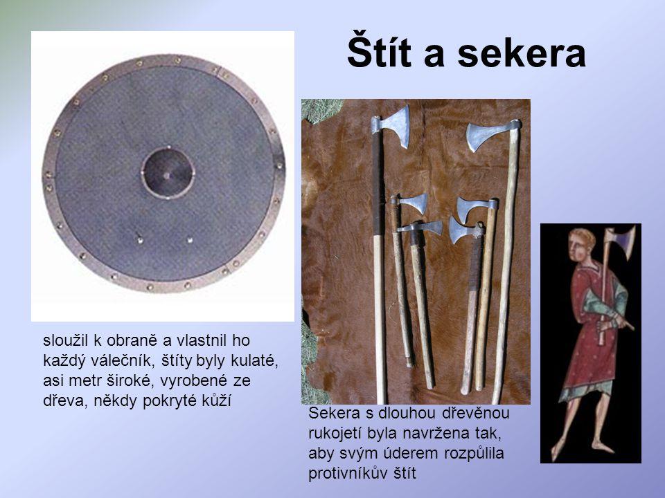Štít a sekera sloužil k obraně a vlastnil ho každý válečník, štíty byly kulaté, asi metr široké, vyrobené ze dřeva, někdy pokryté kůží Sekera s dlouhou dřevěnou rukojetí byla navržena tak, aby svým úderem rozpůlila protivníkův štít