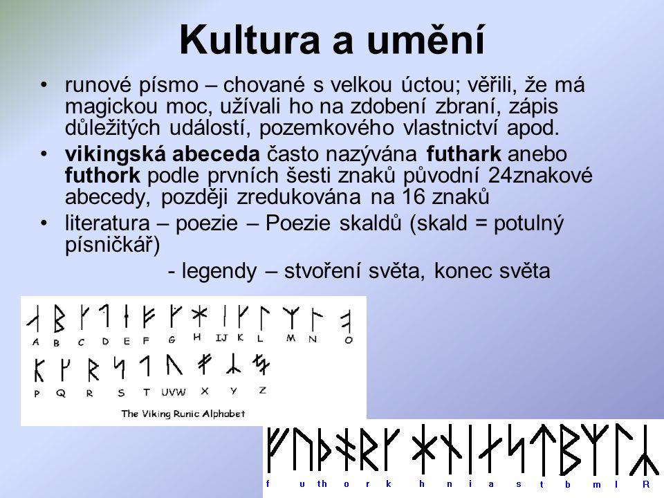 Kultura a umění runové písmo – chované s velkou úctou; věřili, že má magickou moc, užívali ho na zdobení zbraní, zápis důležitých událostí, pozemkového vlastnictví apod.