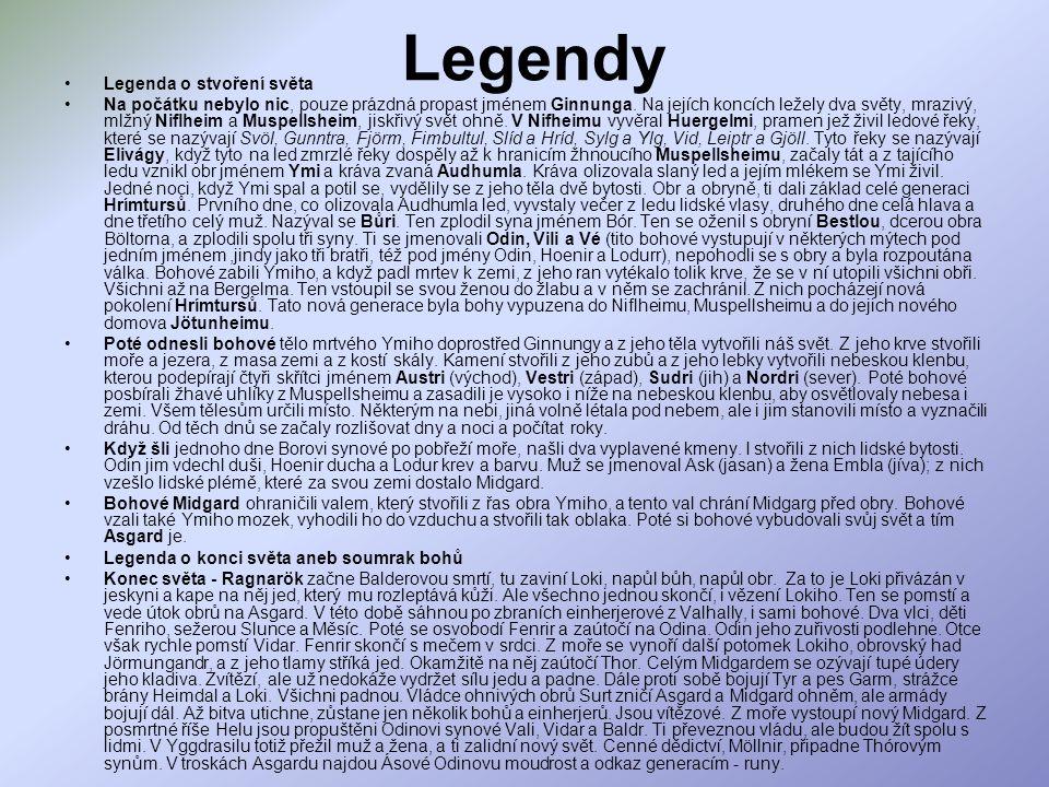 Legendy Legenda o stvoření světa Na počátku nebylo nic, pouze prázdná propast jménem Ginnunga.