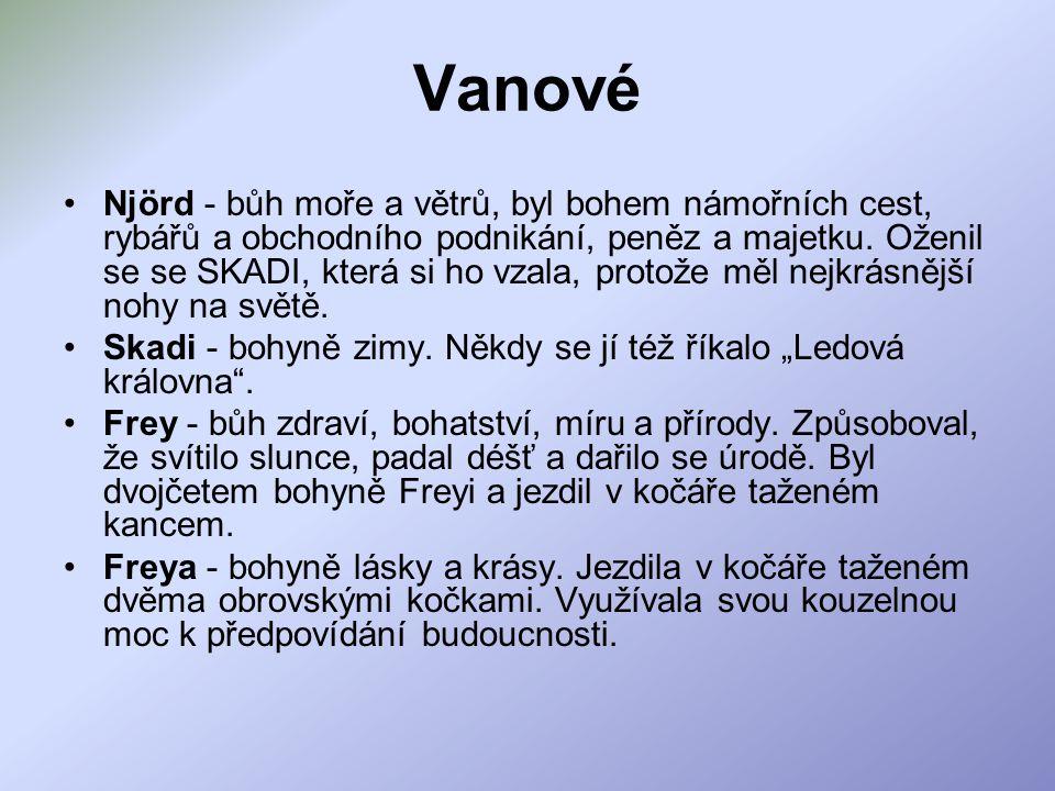 Vanové Njörd - bůh moře a větrů, byl bohem námořních cest, rybářů a obchodního podnikání, peněz a majetku.