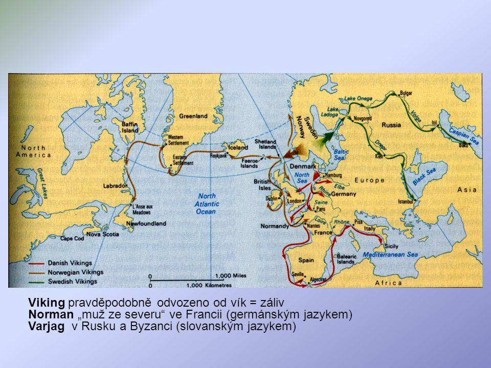 """Viking pravděpodobně odvozeno od vík = záliv Norman """"muž ze severu ve Francii (germánským jazykem) Varjag v Rusku a Byzanci (slovanským jazykem)"""
