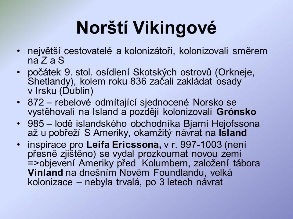 Norští Vikingové největší cestovatelé a kolonizátoři, kolonizovali směrem na Z a S počátek 9.