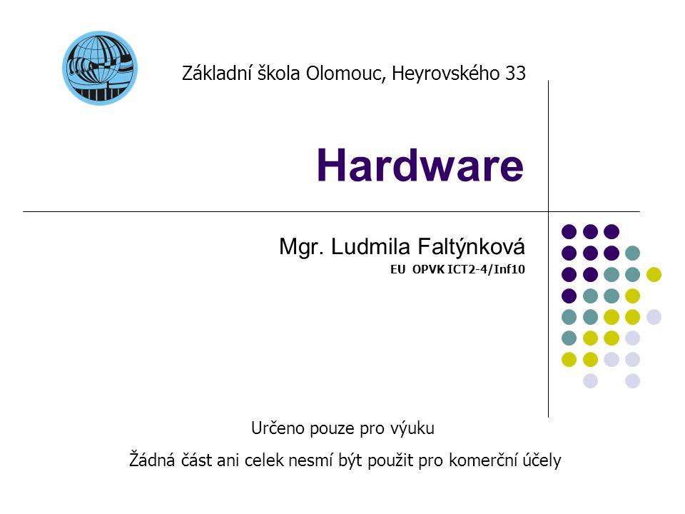 Hardware Mgr. Ludmila Faltýnková EU OPVK ICT2-4/Inf10 Základní škola Olomouc, Heyrovského 33 Určeno pouze pro výuku Žádná část ani celek nesmí být pou