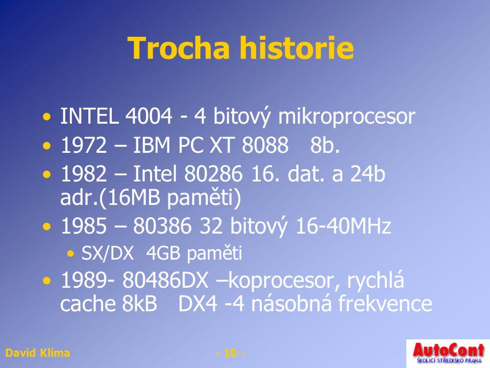 David Klíma- 10 - Trocha historie INTEL 4004 - 4 bitový mikroprocesor 1972 – IBM PC XT 8088 8b.