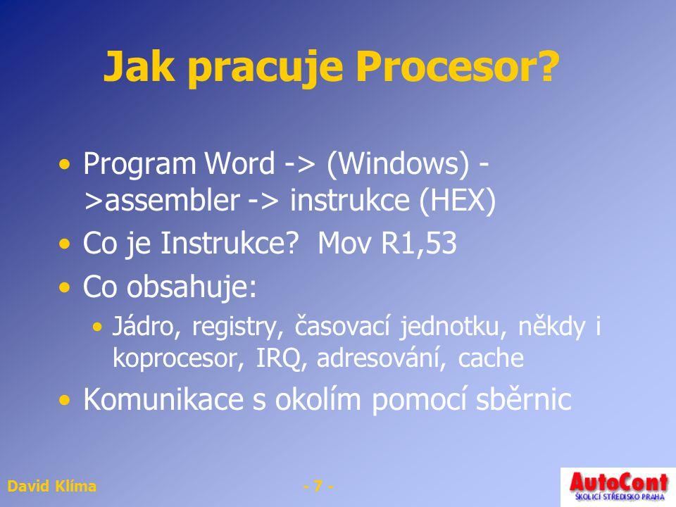 David Klíma- 8 - Jak pracuje procesor II.Registry Operandy Mezivýsledky FLAG Řízen hod.
