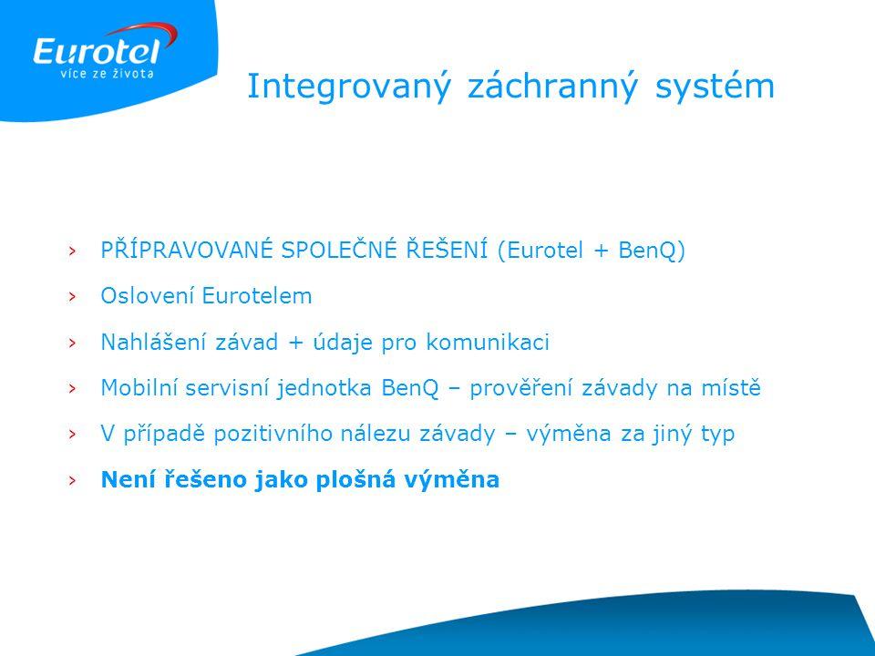 Integrovaný záchranný systém ›PŘÍPRAVOVANÉ SPOLEČNÉ ŘEŠENÍ (Eurotel + BenQ) ›Oslovení Eurotelem ›Nahlášení závad + údaje pro komunikaci ›Mobilní servi