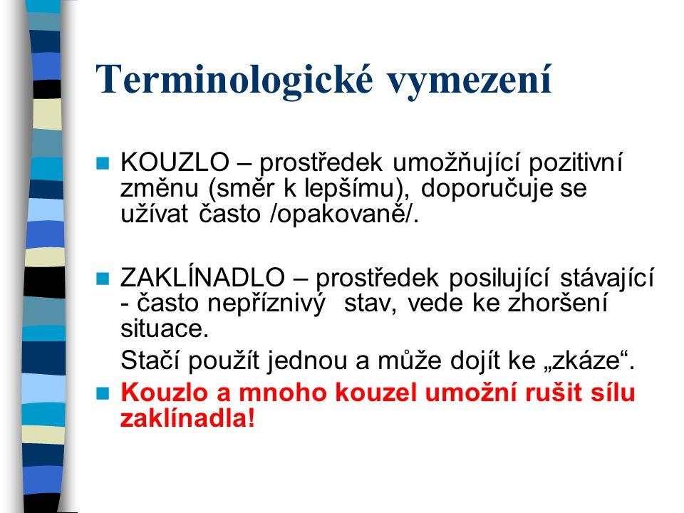 Terminologické vymezení KOUZLO – prostředek umožňující pozitivní změnu (směr k lepšímu), doporučuje se užívat často /opakovaně/.