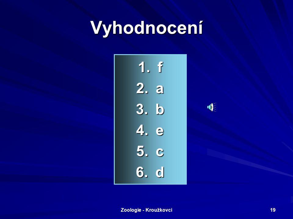 Zoologie - Kroužkovci 18 Které pojmy spolu souvisí? 1.Disepiment 2.Coelom 3.Trochofora 4.Parapodie 5.Mezoderm 6.Triblastica a)Pravá tělní dutina b)Lar