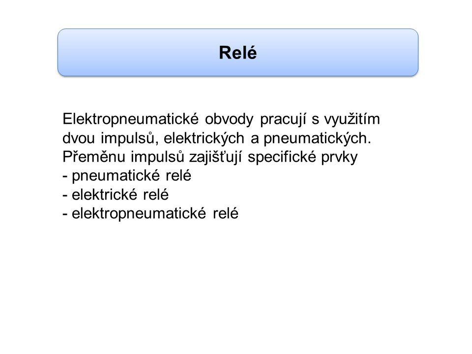 Elektropneumatické obvody pracují s využitím dvou impulsů, elektrických a pneumatických. Přeměnu impulsů zajišťují specifické prvky - pneumatické relé