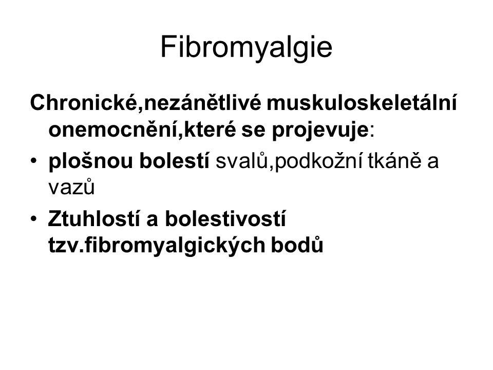 Fibromyalgie Chronické,nezánětlivé muskuloskeletální onemocnění,které se projevuje: plošnou bolestí svalů,podkožní tkáně a vazů Ztuhlostí a bolestivos