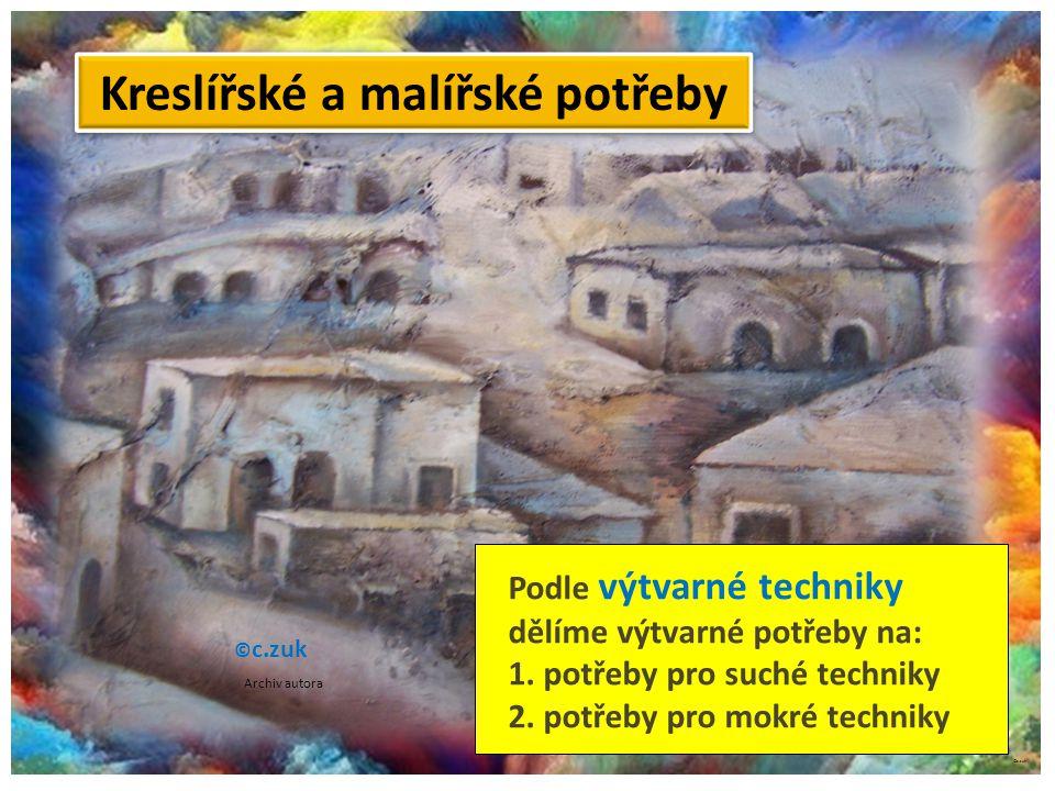 ©c.zuk Podle výtvarné techniky dělíme výtvarné potřeby na: 1. potřeby pro suché techniky 2. potřeby pro mokré techniky Kreslířské a malířské potřeby ©