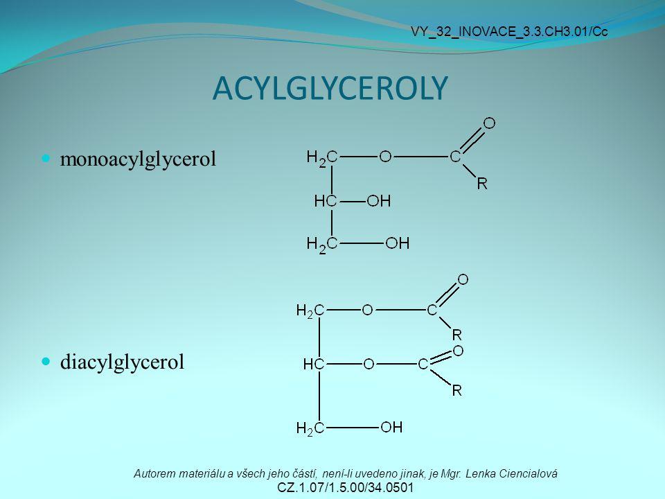 ACYLGLYCEROLY monoacylglycerol diacylglycerol Autorem materiálu a všech jeho částí, není-li uvedeno jinak, je Mgr. Lenka Ciencialová CZ.1.07/1.5.00/34