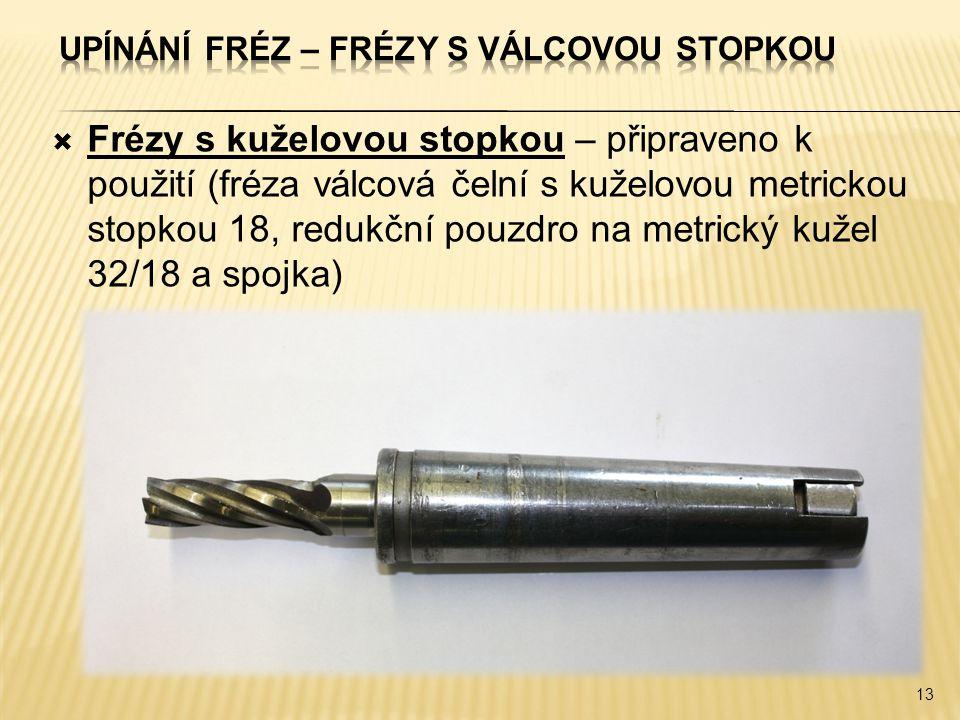  Frézy s kuželovou stopkou – připraveno k použití (fréza válcová čelní s kuželovou metrickou stopkou 18, redukční pouzdro na metrický kužel 32/18 a spojka) 13