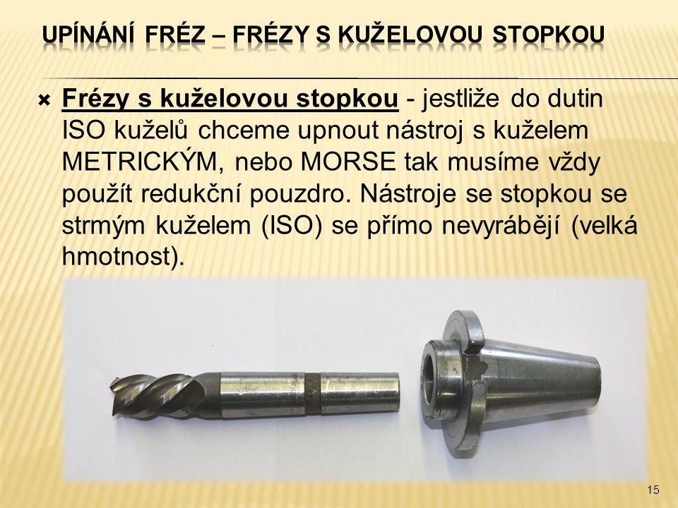  Frézy s kuželovou stopkou - jestliže do dutin ISO kuželů chceme upnout nástroj s kuželem METRICKÝM, nebo MORSE tak musíme vždy použít redukční pouzdro.