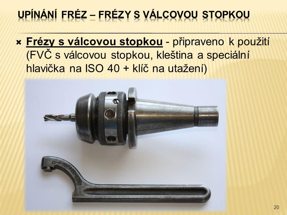  Frézy s válcovou stopkou - připraveno k použití (FVČ s válcovou stopkou, kleština a speciální hlavička na ISO 40 + klíč na utažení) 20