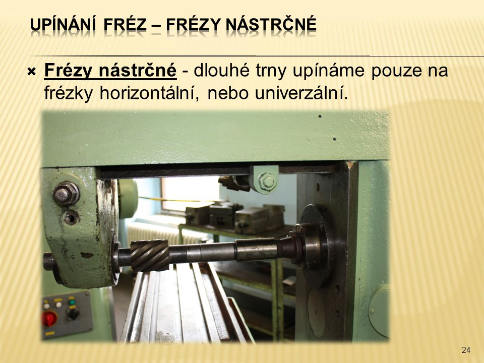  Frézy nástrčné - dlouhé trny upínáme pouze na frézky horizontální, nebo univerzální. 24