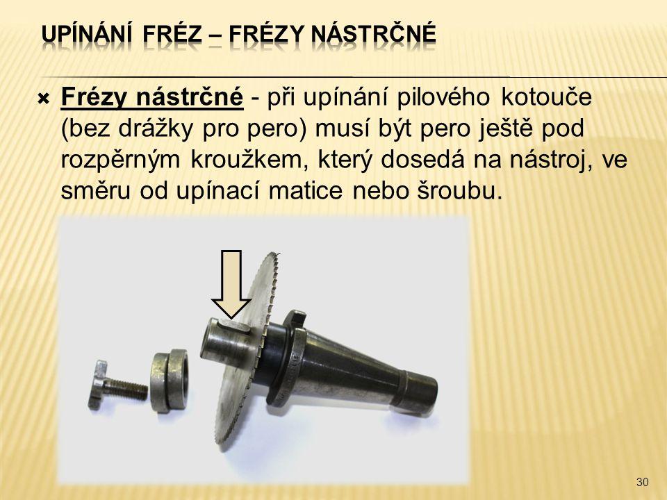  Frézy nástrčné - při upínání pilového kotouče (bez drážky pro pero) musí být pero ještě pod rozpěrným kroužkem, který dosedá na nástroj, ve směru od upínací matice nebo šroubu.