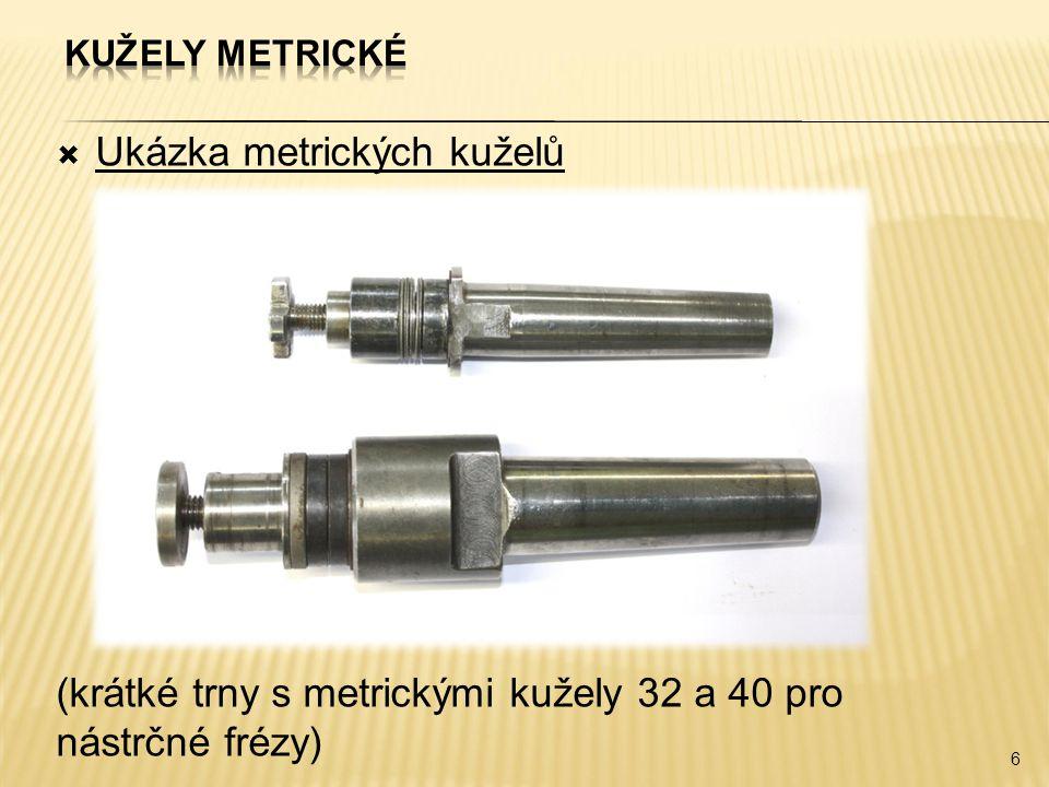  Ukázka metrických kuželů (krátké trny s metrickými kužely 32 a 40 pro nástrčné frézy) 6