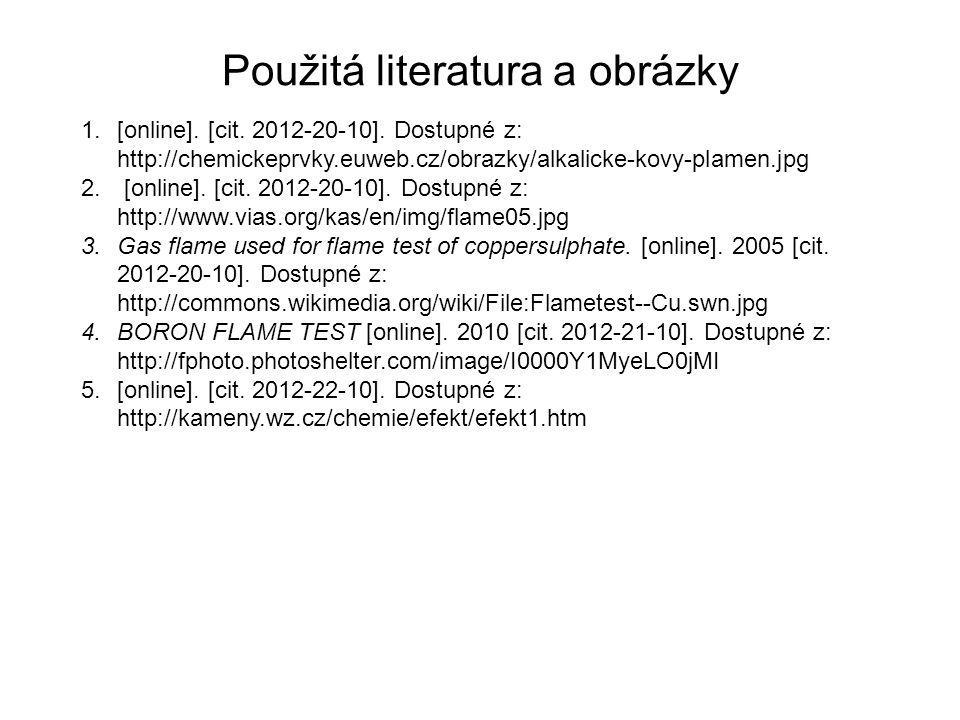 Použitá literatura a obrázky 1.[online]. [cit. 2012-20-10]. Dostupné z: http://chemickeprvky.euweb.cz/obrazky/alkalicke-kovy-plamen.jpg 2. [online]. [