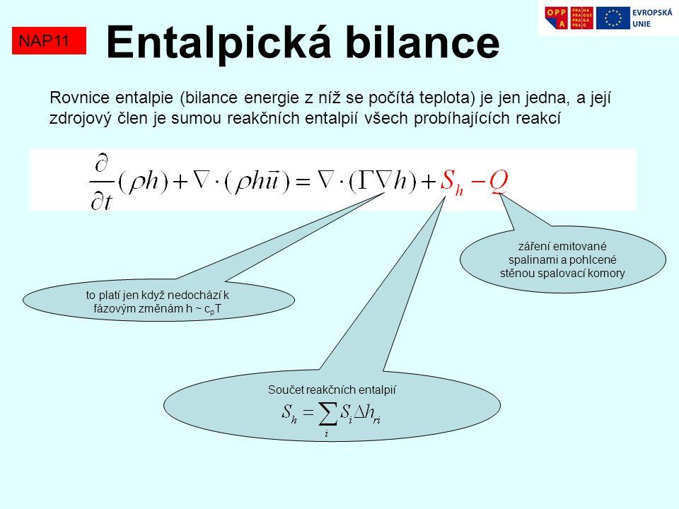 NAP11 Entalpická bilance Rovnice entalpie (bilance energie z níž se počítá teplota) je jen jedna, a její zdrojový člen je sumou reakčních entalpií vše