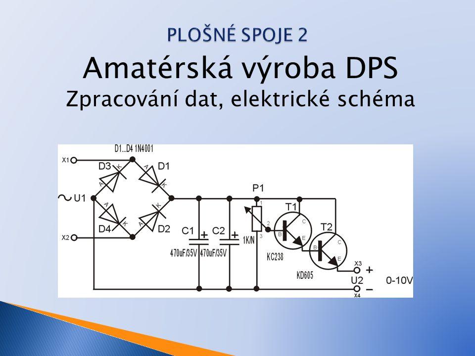 Amatérská výroba DPS Zpracování dat, elektrické schéma
