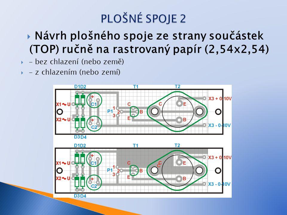  Návrh plošného spoje ze strany součástek (TOP) ručně na rastrovaný papír (2,54x2,54)  - bez chlazení (nebo země)  - z chlazením (nebo zemí)