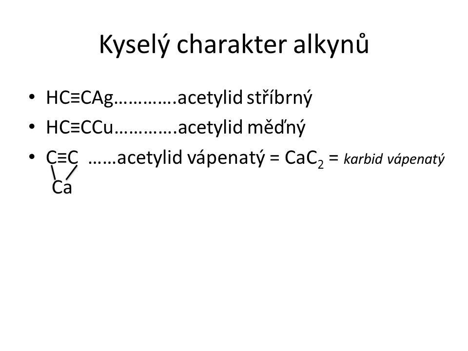 Kyselý charakter alkynů HC≡CAg………….acetylid stříbrný HC≡CCu………….acetylid měďný C≡C ……acetylid vápenatý = CaC 2 = karbid vápenatý Ca