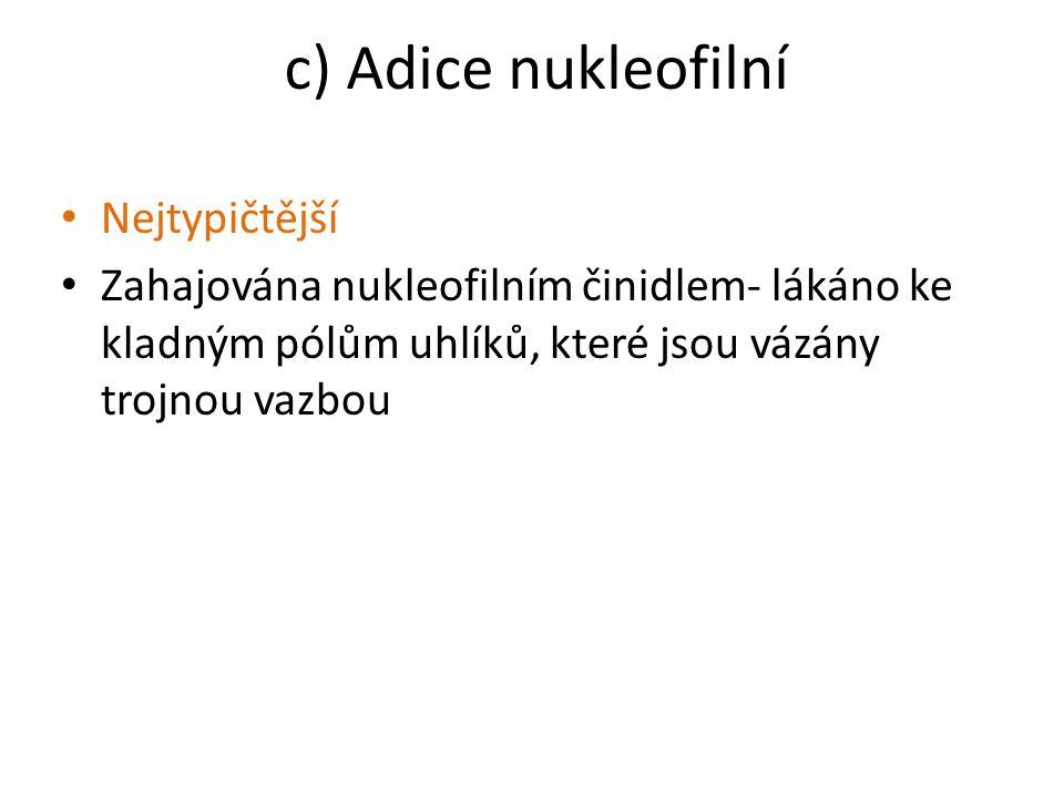 c) Adice nukleofilní Př.Voda + ethyn (tzv.