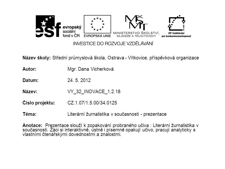 Název školy: Střední průmyslová škola, Ostrava - Vítkovice, příspěvková organizace Autor: Mgr. Dana Vicherková Datum: 24. 5. 2012 Název: VY_32_INOVACE