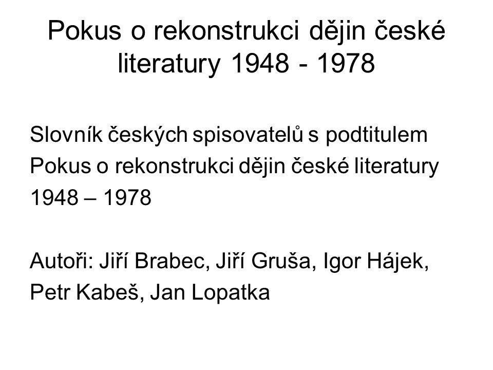 Po r.1991 vydán… Slovník zakázaných autorů 1948 -1980 (opravená podoba Pokusu o rekonstrukci dějin české literatury 1948 -1978)