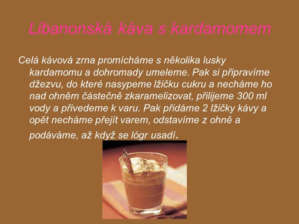Libanonská káva s kardamomem Celá kávová zrna promícháme s několika lusky kardamomu a dohromady umeleme.