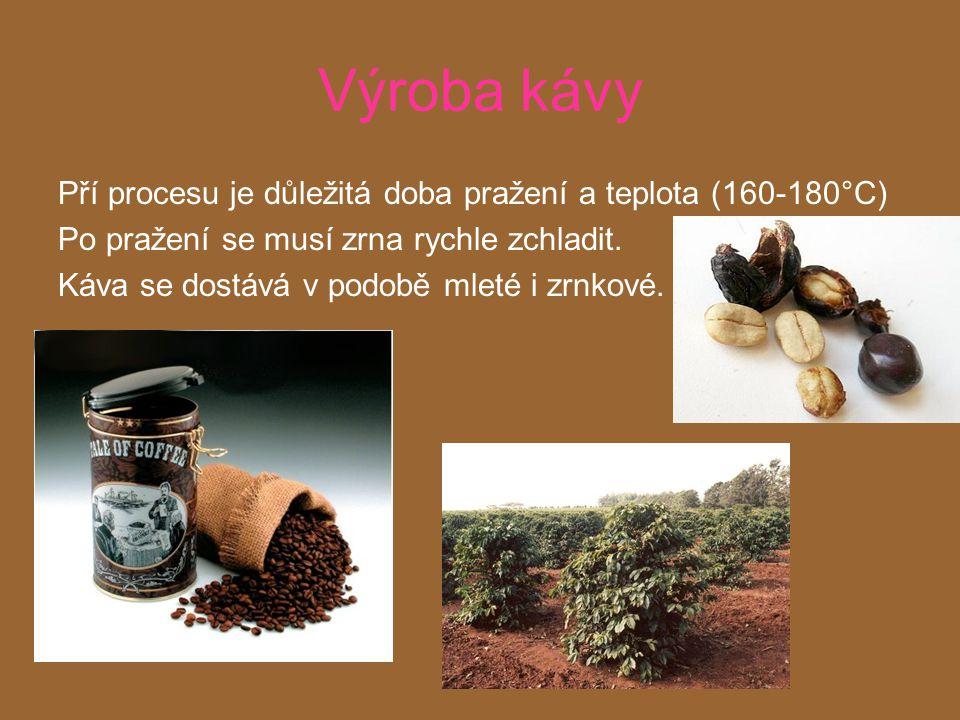 Výroba kávy Pří procesu je důležitá doba pražení a teplota (160-180°C) Po pražení se musí zrna rychle zchladit.